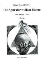 Björn Seidel-Dreffke: Die Spur der weißen Blume. Eine schwule Liebe. HAAG+HERCHEN Verlag